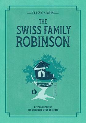 Classic Starts: The Swiss Family Robinson by Johann David Wyss