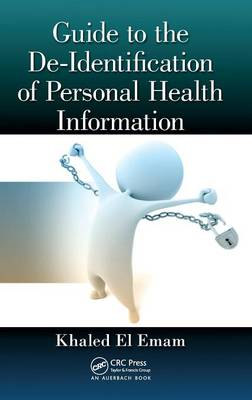 Guide to the De-identification of Personal Health Information by Khaled El Emam
