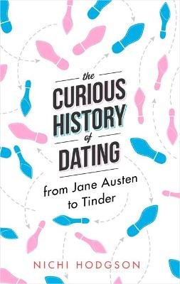 The Curious History of Dating by Nichi Hodgson