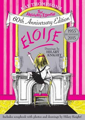Eloise: The Absolutely Essential 60th Anniversary Edition by Kay Thompson