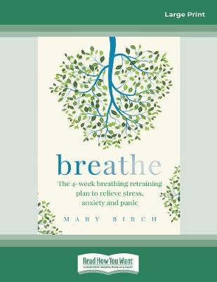 Breathe: The 4-week breathing retraining plan to relieve stress, anxiety and panic by Mary Birch