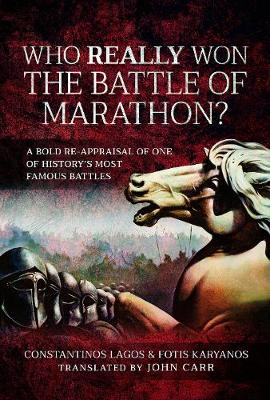 Who Really Won the Battle of Marathon?: A bold re-appraisal of one of history's most famous battles book