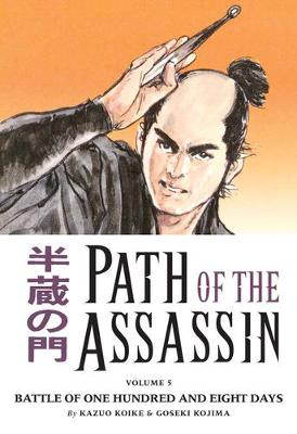 Path Of The Assassin Volume 5: Battle Of One Hundred And Eight Days by Kazuo Koike