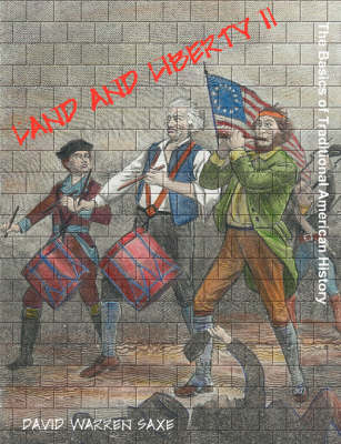 Land and Liberty II: The Basics of Traditional American History by David Warren Saxe