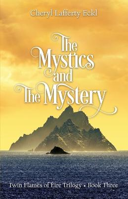 The Mystics and The Mystery: Twin Flames of Eire Trilogy - Book Three by Cheryl Lafferty Eckl