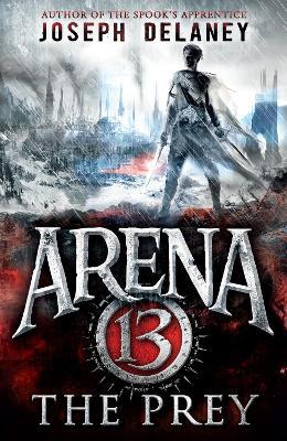 Arena 13: The Prey by Joseph Delaney