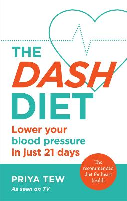 The DASH Diet: Lower your blood pressure in just 21 days book
