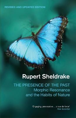 The Presence of the Past by Rupert Sheldrake