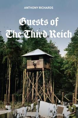 Guests of the Third Reich: The British POW Experience in Germany 1939-1945 by Anthony Richards