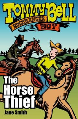 Tommy Bell Bushranger Boy: The Horse Thief by Jane Smith