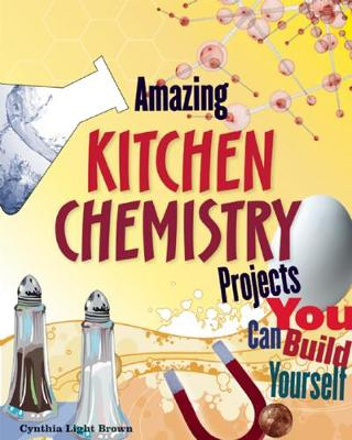 Amazing KITCHEN CHEMISTRY Projects by Cynthia Light Brown