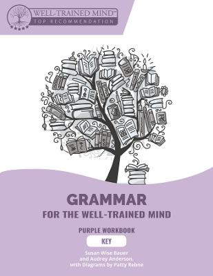 Grammar for the Well-Trained Mind: Key to Purple - Workbook 1 by Susan Wise Bauer