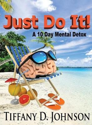 Just Do It!: A 10 Day Mental Detox by Tiffany D Johnson