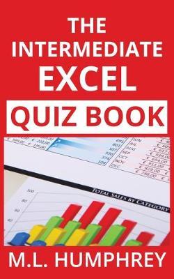 The Intermediate Excel Quiz Book by M L Humphrey