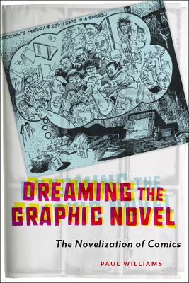 Dreaming the Graphic Novel: The Novelization of Comics by Paul Williams