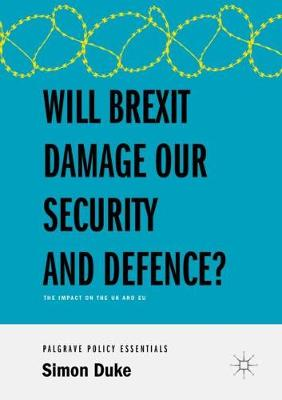 Will Brexit Damage our Security and Defence?: The Impact on the UK and EU by Simon Duke