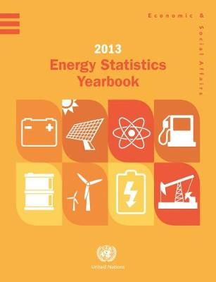 Energy statistics yearbook 2013 by United Nations: Department of Economic and Social Affairs: Statistics Division