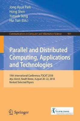 Parallel and Distributed Computing, Applications and Technologies: 19th International Conference, PDCAT 2018, Jeju Island, South Korea, August 20-22, 2018, Revised Selected Papers by Jong Hyuk Park