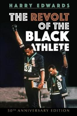 The Revolt of the Black Athlete: 50th Anniversary Edition by Harry Edwards