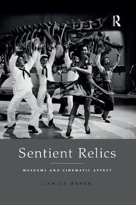 Sentient Relics: Museums and Cinematic Affect by Janice Baker