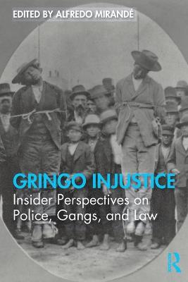 Gringo Injustice: Insider Perspectives on Police, Gangs, and Law by Alfredo Mirande