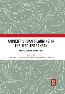 Ancient Urban Planning in the Mediterranean: New Research Directions by Samantha L. Martin-McAuliffe
