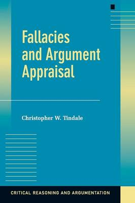 Fallacies and Argument Appraisal by Christopher W. Tindale