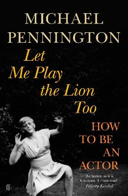 Let Me Play the Lion Too by Michael Pennington