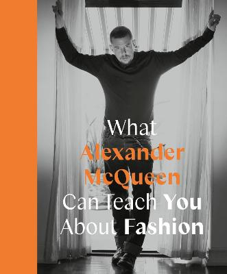 What Alexander McQueen Can Teach You About Fashion book