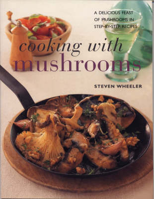 Cooking with Mushrooms by Steven Wheeler