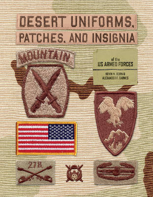 Desert Uniforms, Patches, and Insignia of the US Armed Forces by Kevin M. Born