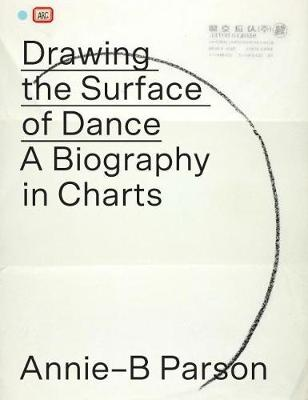 Drawing the Surface of Dance: A Biography in Charts by Annie-B Parson
