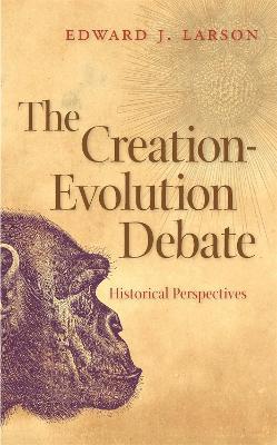 The Creation-evolution Debate by Edward J. Larson