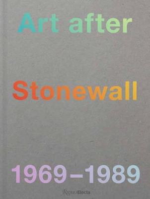 Art After Stonewall: 1969-1989 by Jonathan Weinberg
