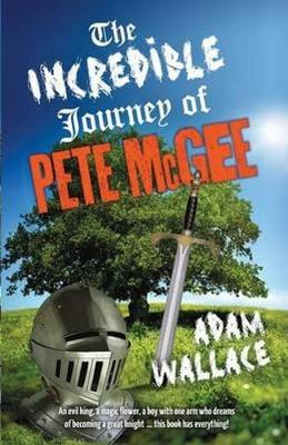 Incredible Journey Of Pete Mcgee by Adam Wallace