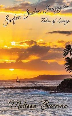 Surfer, Sailor, Smuggler: Tales of Living by Melissa Burovac