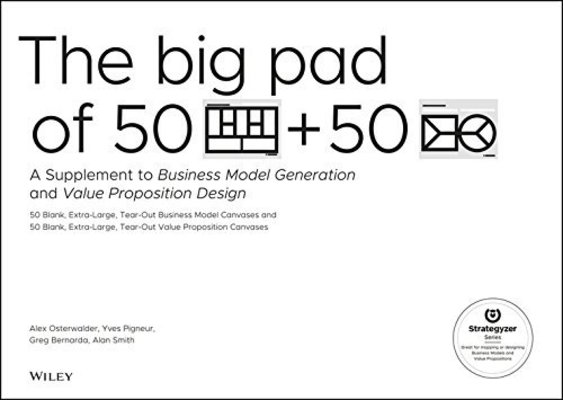 The Big Pad of 50 Blank, Extra-Large Business Model Canvases and 50 Blank, Extra-Large Value Proposition Canvases by Alexander Osterwalder