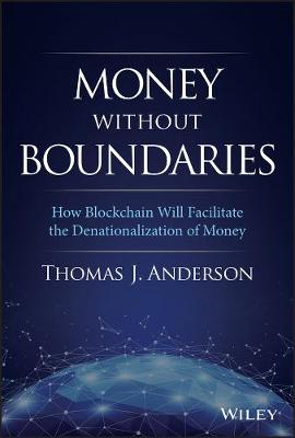 Money Without Boundaries: How Blockchain Will Facilitate the Denationalization of Money by Thomas J. Anderson