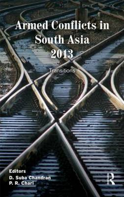 Armed Conflicts in South Asia 2013 by D. Suba Chandran