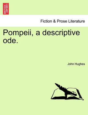 Pompeii, a Descriptive Ode. by Professor John Hughes