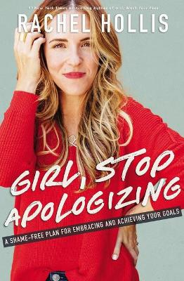Girl, Stop Apologizing: A Shame-Free Plan For Embracing And Achieving Your Goals book