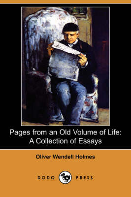 Pages from an Old Volume of Life by Oliver Wendell Jr Holmes