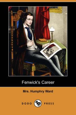 Fenwick's Career (Dodo Press) by Mrs Humphry Ward