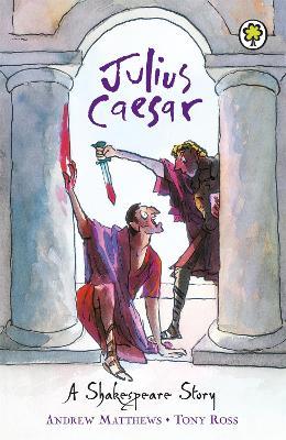 A Shakespeare Story: Julius Caesar by Andrew Matthews