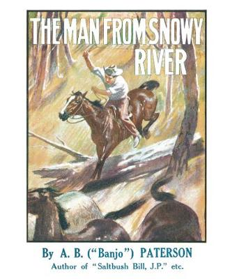 The Man From Snowy River and Other Verses by A. B. Paterson