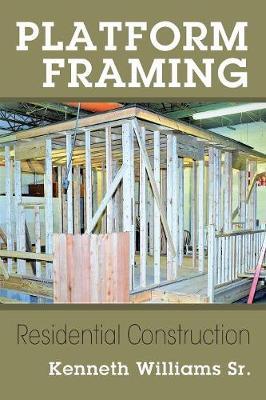 Platform Framing: Residential Construction by Kenneth Williams Sr