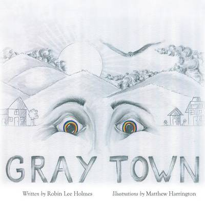 Gray Town by Robin Lee Holmes