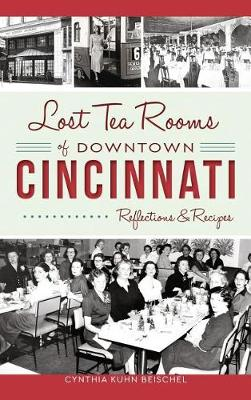 Lost Tea Rooms of Downtown Cincinnati by Cynthia Kuhn Beischel