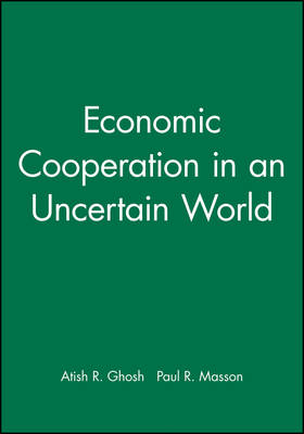 Economic Cooperation in an Uncertain World by Atish R. Ghosh