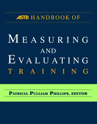 ASTD Handbook of Measuring and Evaluating Training by Patricia Pulliam Phillips
